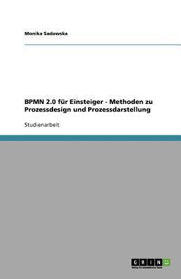 Bpmn 2.0 F R Einsteiger - Methoden Zu Prozessdesign Und Prozessdarstellung 9783656023807