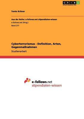 Cyberterrorismus - Definition, Arten, Gegenma Nahmen 9783656028185
