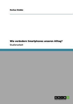 Wie Ver Ndern Smartphones Unseren Alltag? 9783656036654