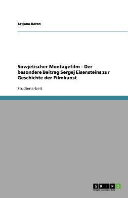 Sowjetischer Montagefilm - Der Besondere Beitrag Sergej Eisensteins Zur Geschichte Der Filmkunst 9783656037941