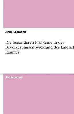 Die Besonderen Probleme in Der Bev Lkerungsentwicklung Des L Ndlichen Raumes 9783656061496
