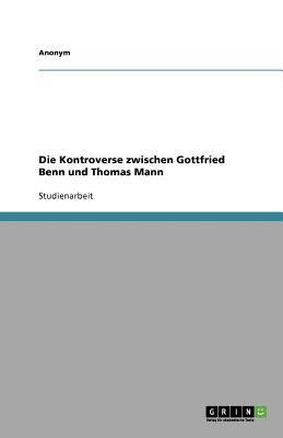 Die Kontroverse Zwischen Gottfried Benn Und Thomas Mann 9783656072027
