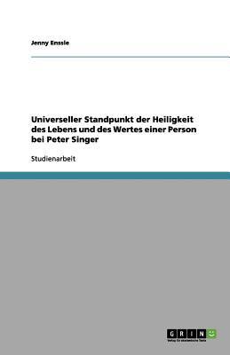 Universeller Standpunkt Der Heiligkeit Des Lebens Und Des Wertes Einer Person Bei Peter Singer 9783656107439