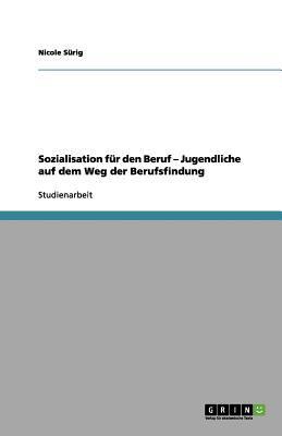 Sozialisation F R Den Beruf - Jugendliche Auf Dem Weg Der Berufsfindung 9783656115564