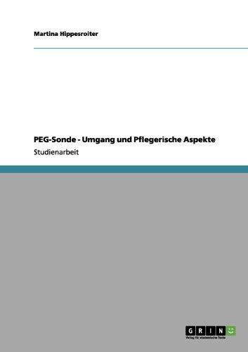 Peg-Sonde - Umgang Und Pflegerische Aspekte 9783656130994