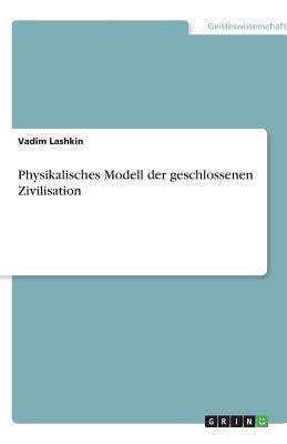 Physikalisches Modell Der Geschlossenen Zivilisation 9783656131076