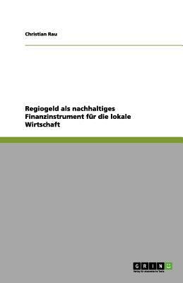 Regiogeld ALS Nachhaltiges Finanzinstrument F R Die Lokale Wirtschaft 9783656134350