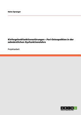 Kiefergelenkfunktionsst Rungen - Peri-Osteopathien in Der Zahn Rztlichen Dysfunktionslehre 9783656143659