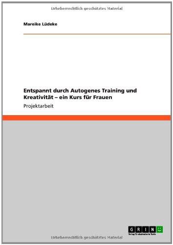 Entspannt Durch Autogenes Training Und Kreativit T - Ein Kurs F R Frauen 9783656144892