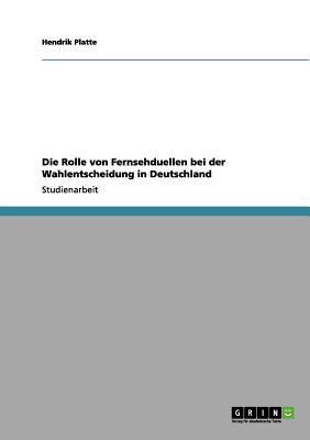 Die Rolle Von Fernsehduellen Bei Der Wahlentscheidung in Deutschland 9783656148845