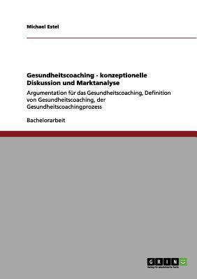 Gesundheitscoaching - Konzeptionelle Diskussion Und Marktanalyse