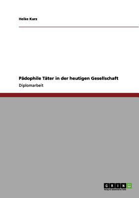 P Dophile T Ter in Der Heutigen Gesellschaft 9783656155355
