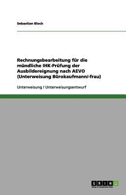 Rechnungsbearbeitung F R Die M Ndliche Ihk-PR Fung Der Ausbildereignung Nach Aevo (Unterweisung B Rokaufmann/-Frau) 9783656158554