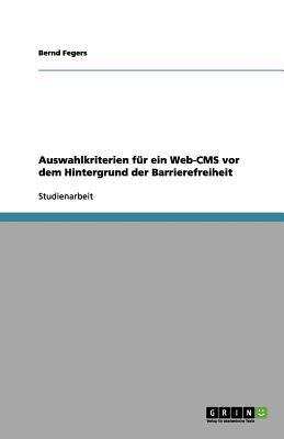 Auswahlkriterien F R Ein Web-CMS VOR Dem Hintergrund Der Barrierefreiheit 9783656197836