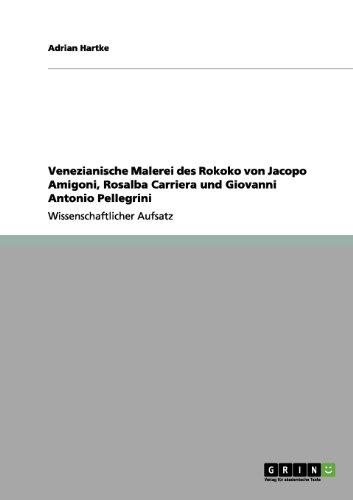 Venezianische Malerei Des Rokoko Von Jacopo Amigoni, Rosalba Carriera Und Giovanni Antonio Pellegrini 9783656200550