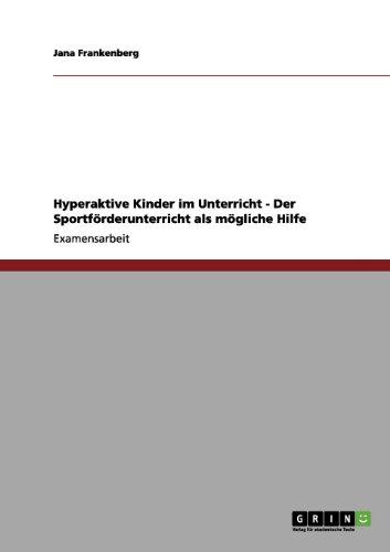 Hyperaktive Kinder Im Unterricht - Der Sportf Rderunterricht ALS M Gliche Hilfe 9783656203957