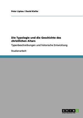 Die Typologie Und Die Geschichte Des Christlichen Altars 9783656206903