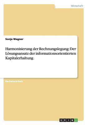 Harmonisierung der Rechnungslegung : Der lsungsansatz der Informationsorientierten Kapitalerhaltung