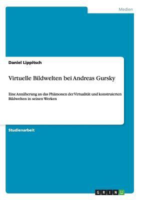 Virtuelle Bildwelten Bei Andreas Gursky