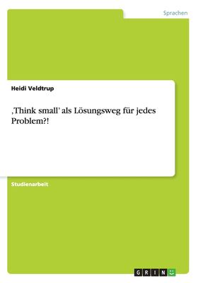 Think Small' Als lsungsweg Fr Jedes Problem?!