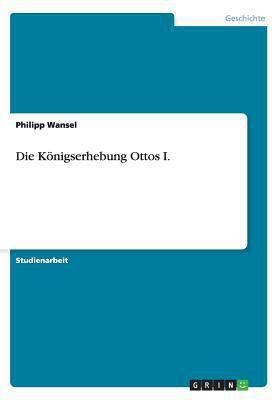 Die Knigserhebung Ottos I.