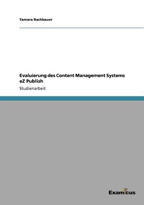 Evaluierung Des Content Management Systems EZ Publish 9783656993841