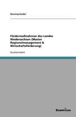 F Rderma Nahmen Des Landes Niedersachsen (Master Regionalmanagement & Wirtschaftsf Rderung) 9783656996194