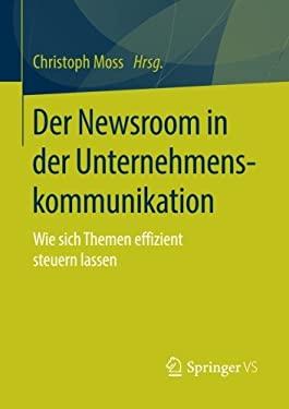 Der Newsroom in der Unternehmenskommunikation: Wie sich Themen effizient steuern lassen (German Edition)