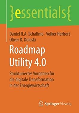 Roadmap Utility 4.0: Strukturiertes Vorgehen fr die digitale Transformation in der Energiewirtschaft (essentials) (German Edition)