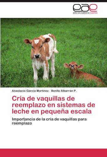 Cr a de Vaquillas de Reemplazo En Sistemas de Leche En Peque a Escala 9783659003264
