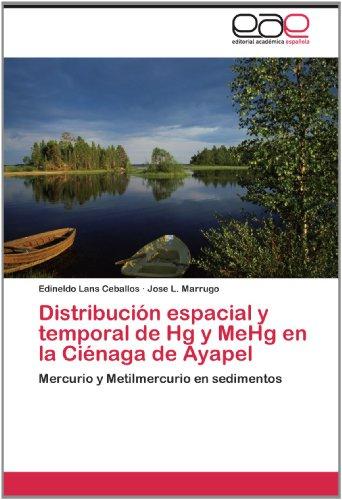 Distribuci N Espacial y Temporal de Hg y Mehg En La CI Naga de Ayapel 9783659005893