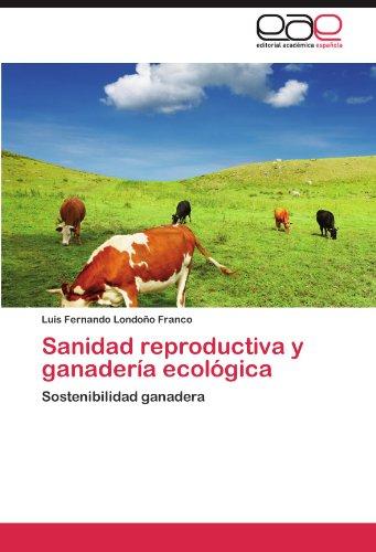 Sanidad Reproductiva y Ganader a Ecol Gica 9783659006715