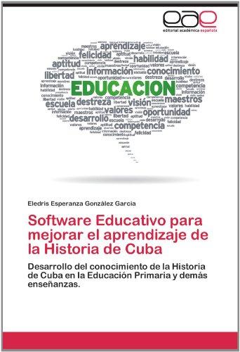 Software Educativo Para Mejorar El Aprendizaje de La Historia de Cuba 9783659007330