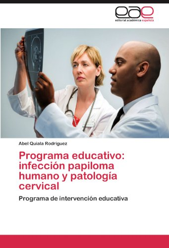 Programa Educativo: Infecci N Papiloma Humano y Patolog a Cervical 9783659007767