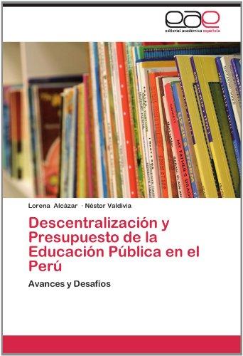 Descentralizaci N y Presupuesto de La Educaci N P Blica En El Per 9783659008573