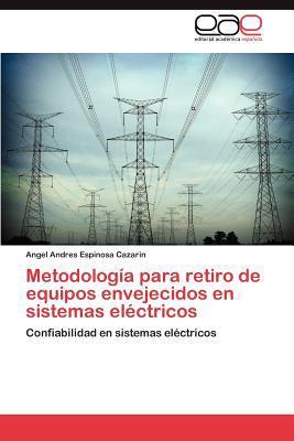Metodolog a Para Retiro de Equipos Envejecidos En Sistemas El Ctricos 9783659010279