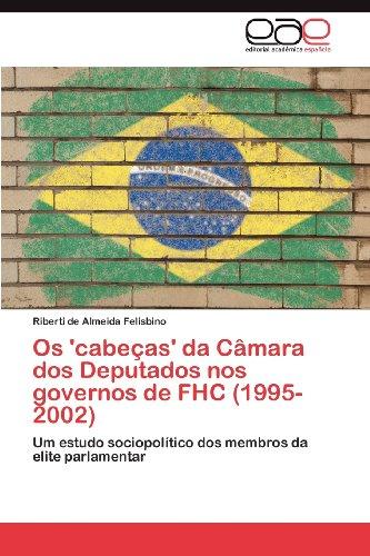 OS 'Cabe As' Da C Mara DOS Deputados Nos Governos de Fhc (1995-2002) 9783659011467