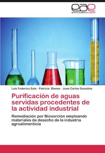 Purificaci N de Aguas Servidas Procedentes de La Actividad Industrial 9783659011764