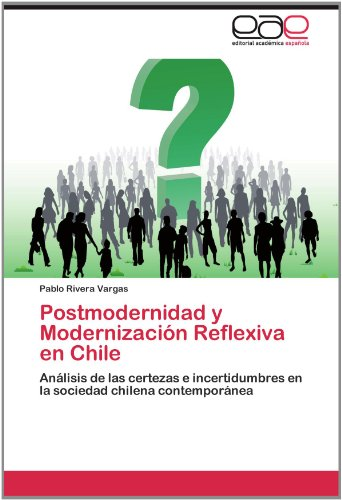Postmodernidad y Modernizaci N Reflexiva En Chile 9783659012280