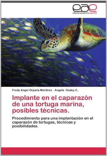 Implante En El Caparaz N de Una Tortuga Marina, Posibles T Cnicas. 9783659012716