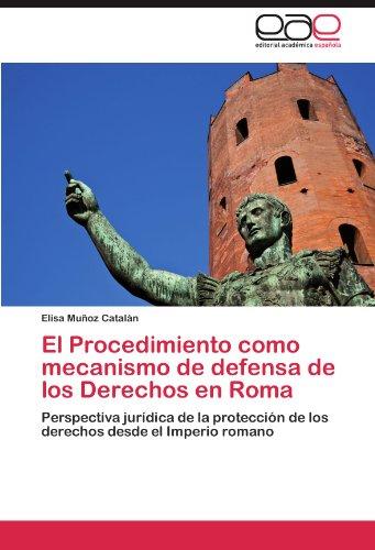 El Procedimiento Como Mecanismo de Defensa de Los Derechos En Roma 9783659013836