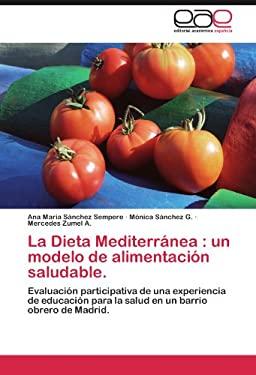 La Dieta Mediterr NEA: Un Modelo de Alimentaci N Saludable. 9783659013911