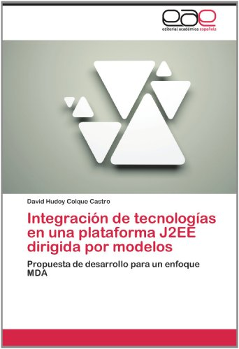 Integraci N de Tecnolog as En Una Plataforma J2ee Dirigida Por Modelos 9783659014673