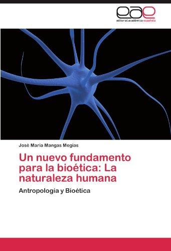 Un Nuevo Fundamento Para La Bio Tica: La Naturaleza Humana 9783659016028