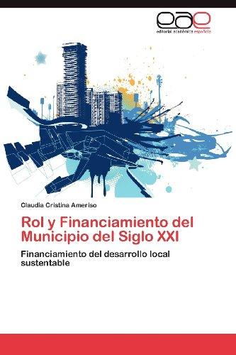 Rol y Financiamiento del Municipio del Siglo XXI 9783659016394