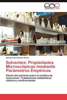 Solventes: Propiedades Microsc Picas Mediante Par Metros Emp Ricos 9783659018664