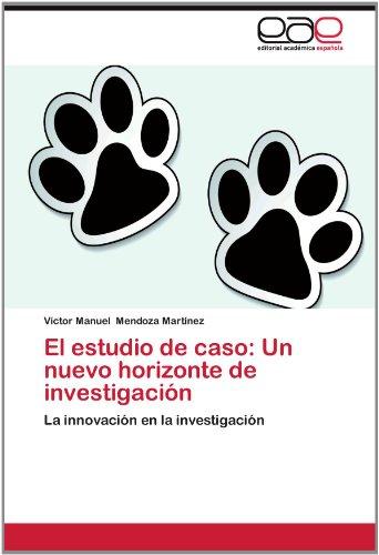 El Estudio de Caso: Un Nuevo Horizonte de Investigaci N 9783659020162