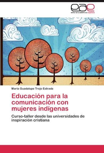 Educaci N Para La Comunicaci N Con Mujeres Ind Genas 9783659020308