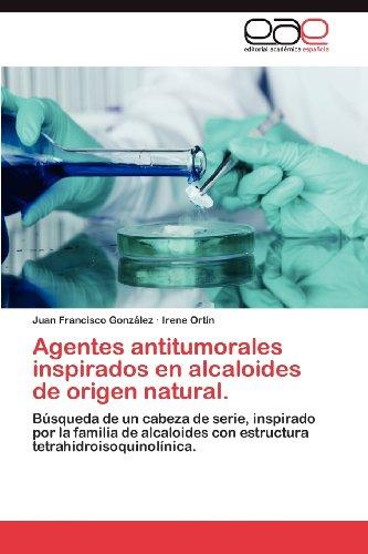 Agentes Antitumorales Inspirados En Alcaloides de Origen Natural. 9783659021053