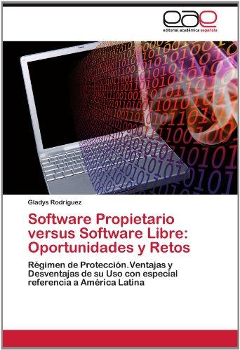 Software Propietario Versus Software Libre: Oportunidades y Retos 9783659022456